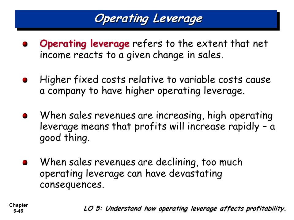 Operating Leverage Operating leverage refers to the extent that net income reacts to a given change in sales.