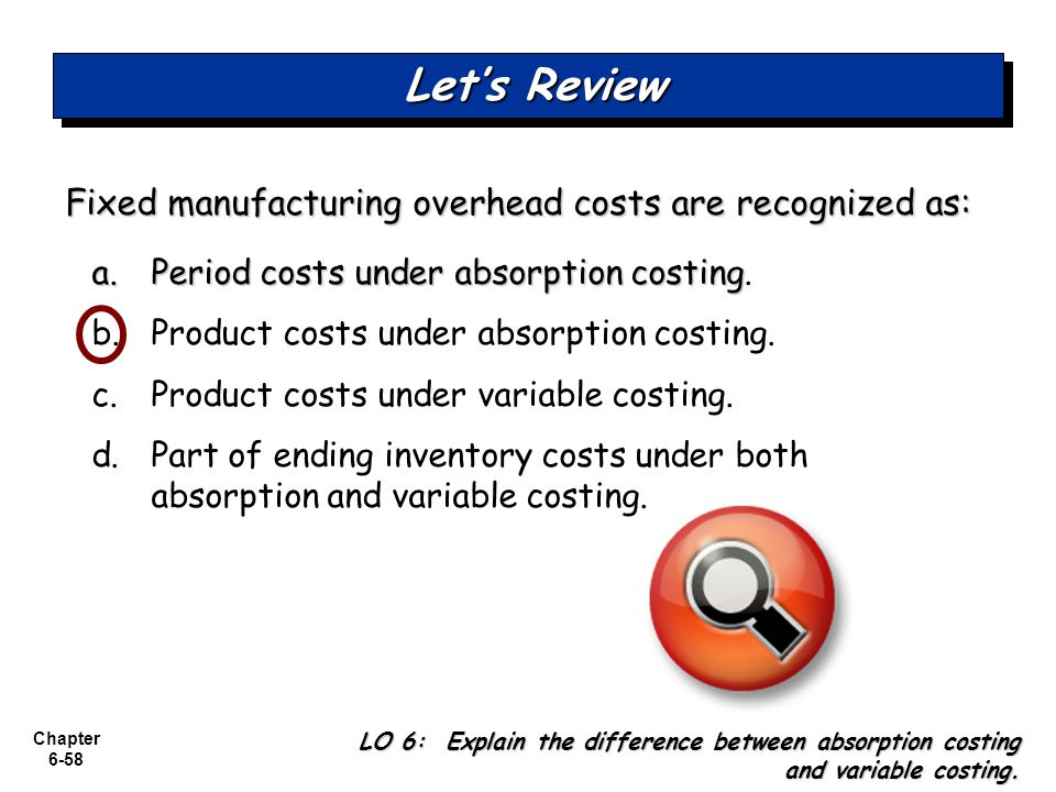 Let's Review Fixed manufacturing overhead costs are recognized as: