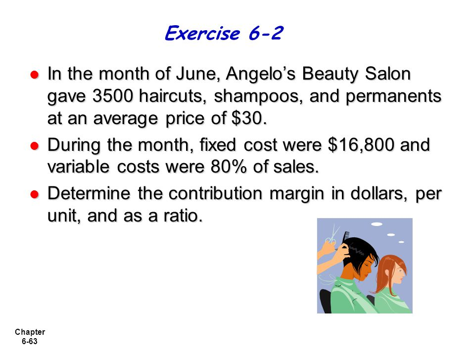 Exercise 6-2 In the month of June, Angelo's Beauty Salon gave 3500 haircuts, shampoos, and permanents at an average price of $30.