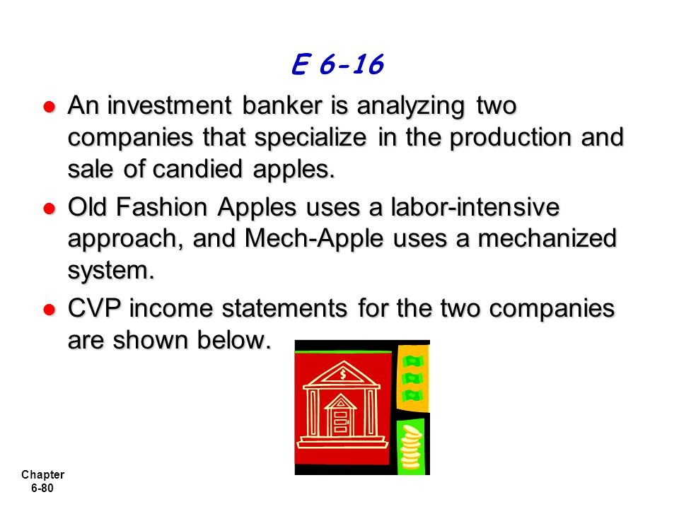 E 6-16 An investment banker is analyzing two companies that specialize in the production and sale of candied apples.