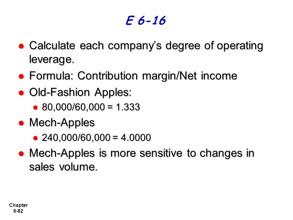 Calculate each company's degree of operating leverage.