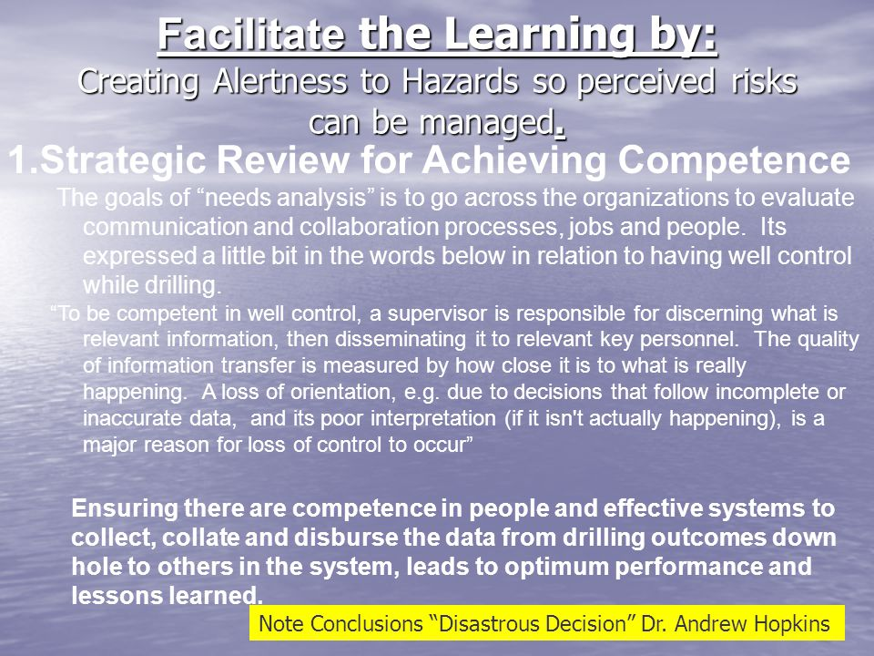 Facilitate the Learning by: Creating Alertness to Hazards so perceived risks can be managed.