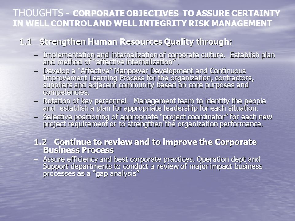 THOUGHTS - CORPORATE OBJECTIVES TO ASSURE CERTAINTY IN WELL CONTROL AND WELL INTEGRITY RISK MANAGEMENT
