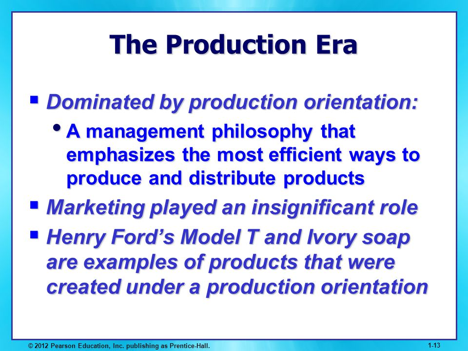 The Production Era Dominated by production orientation: