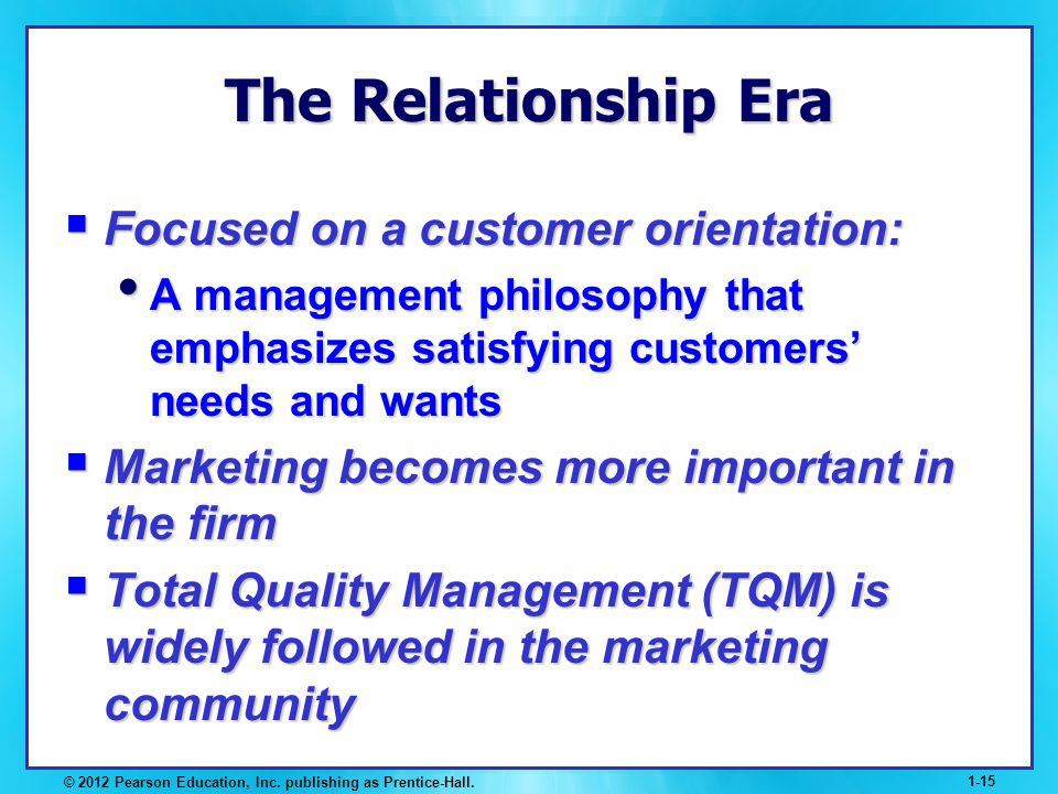 The Relationship Era Focused on a customer orientation: