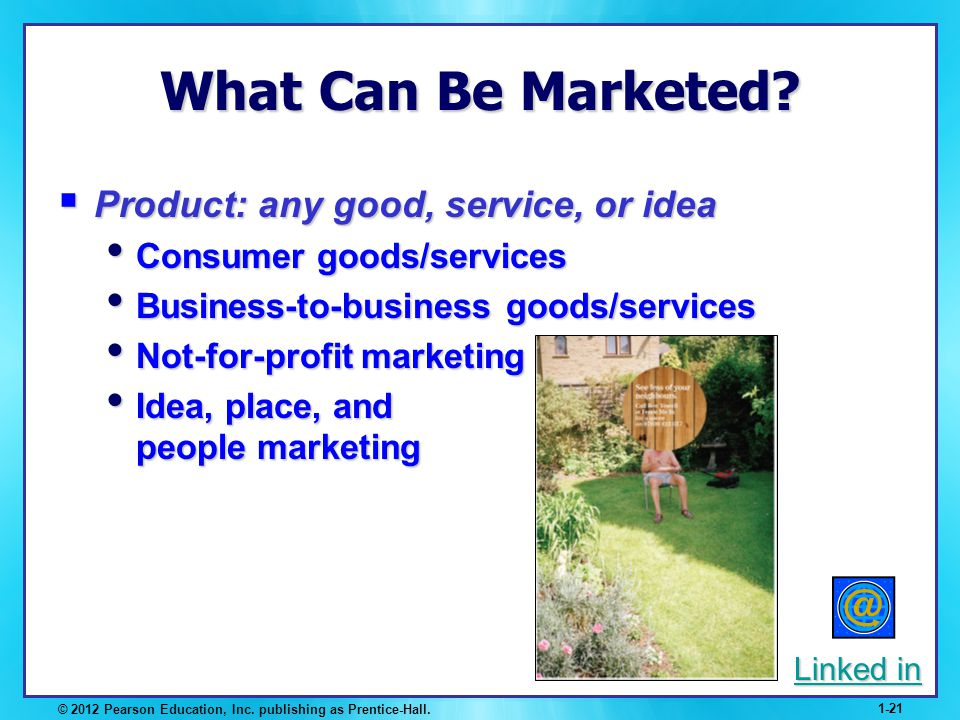 What Can Be Marketed Product: any good, service, or idea