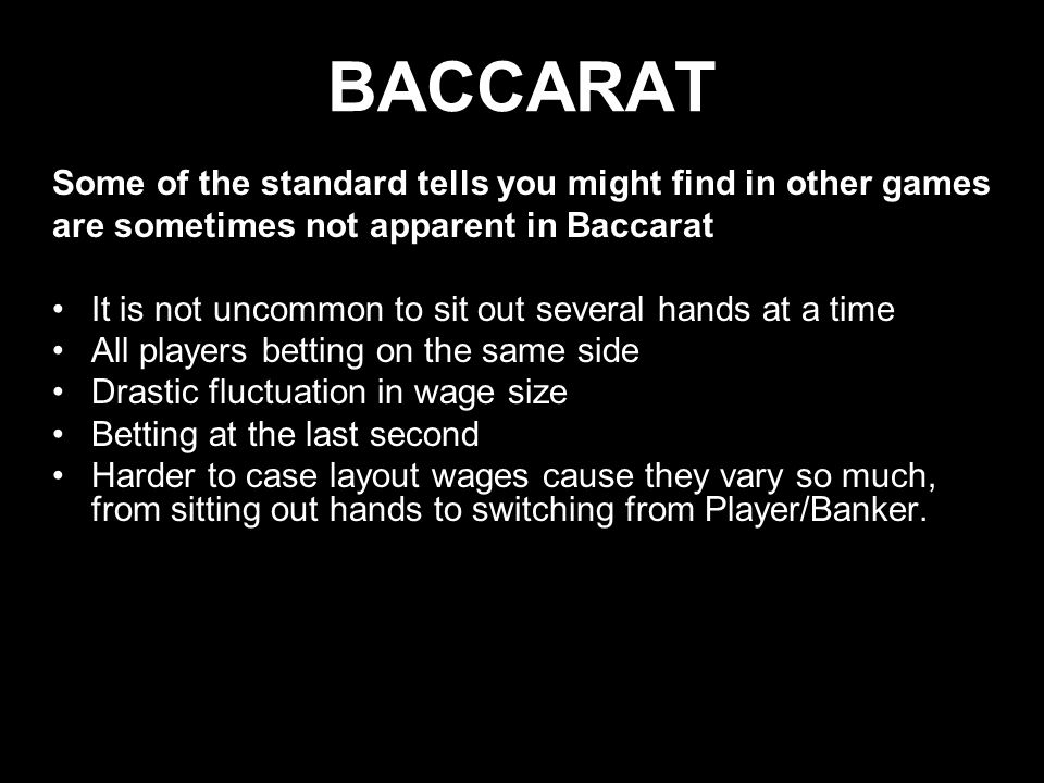 BACCARAT Some of the standard tells you might find in other games
