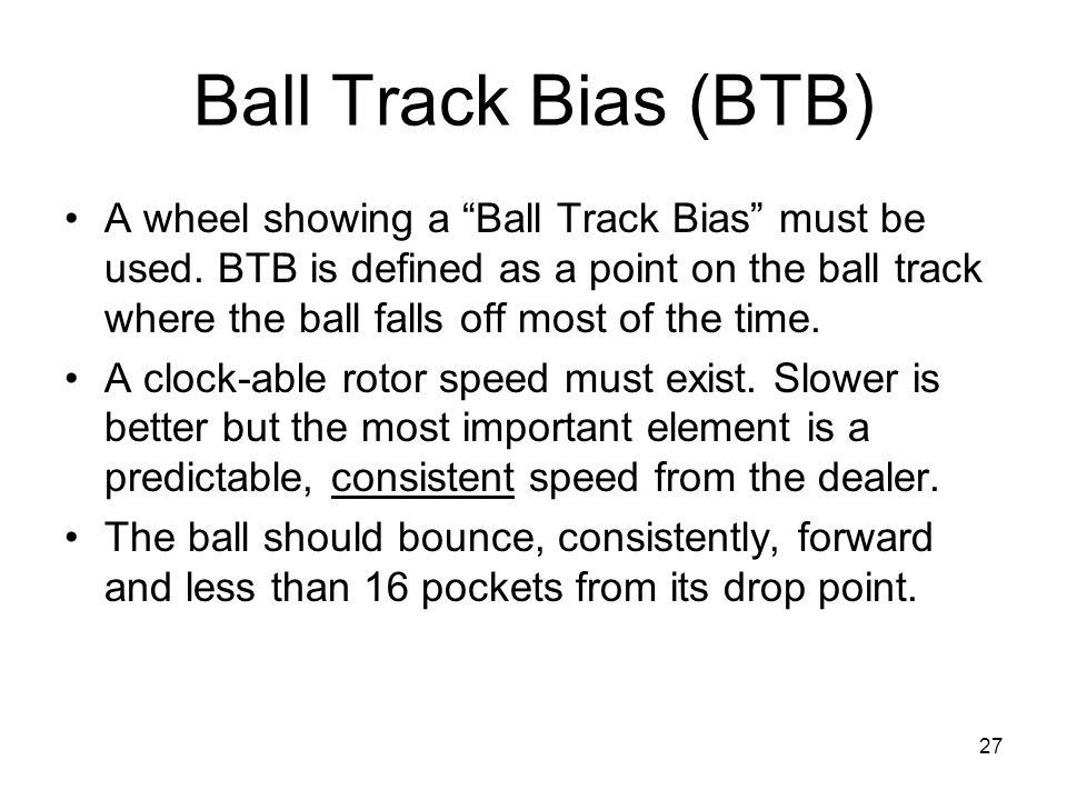 Ball Track Bias (BTB)