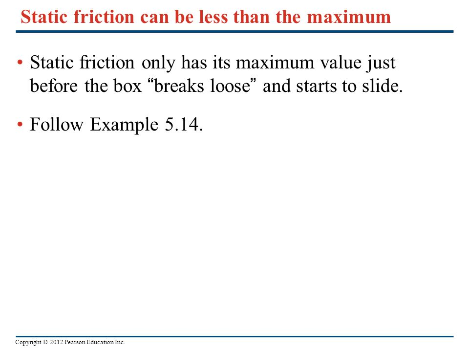 Static friction can be less than the maximum