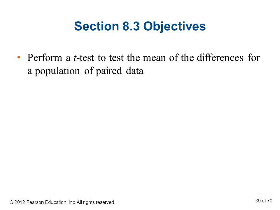 Section 8.3 Objectives Perform a t-test to test the mean of the differences for a population of paired data.