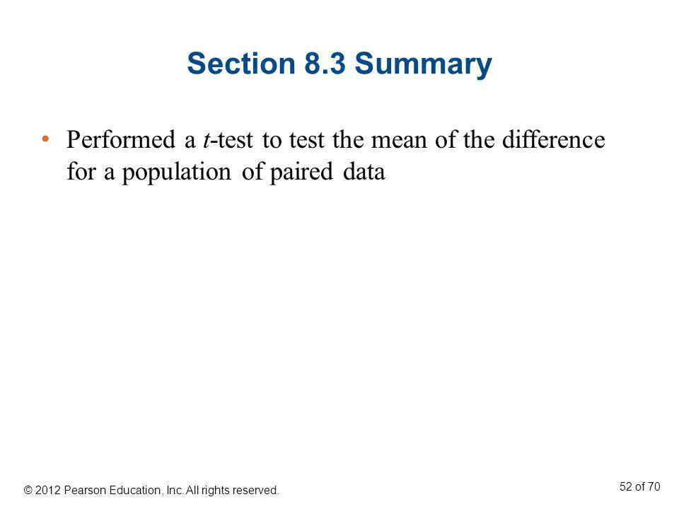 Section 8.3 Summary Performed a t-test to test the mean of the difference for a population of paired data.