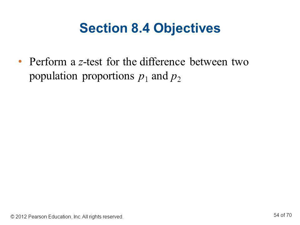 Section 8.4 Objectives Perform a z-test for the difference between two population proportions p1 and p2.