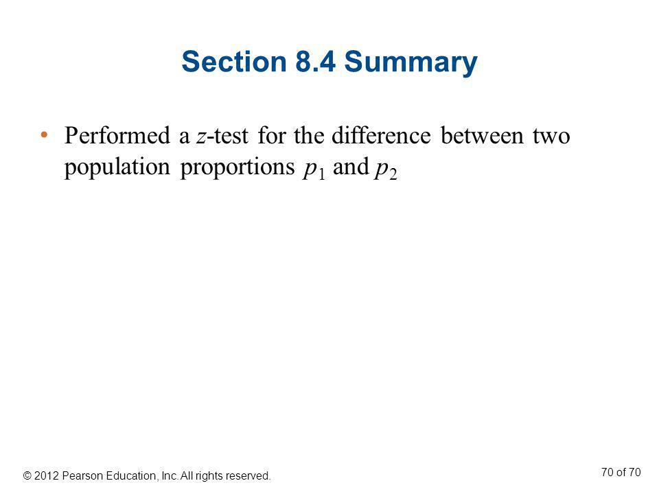 Section 8.4 Summary Performed a z-test for the difference between two population proportions p1 and p2.