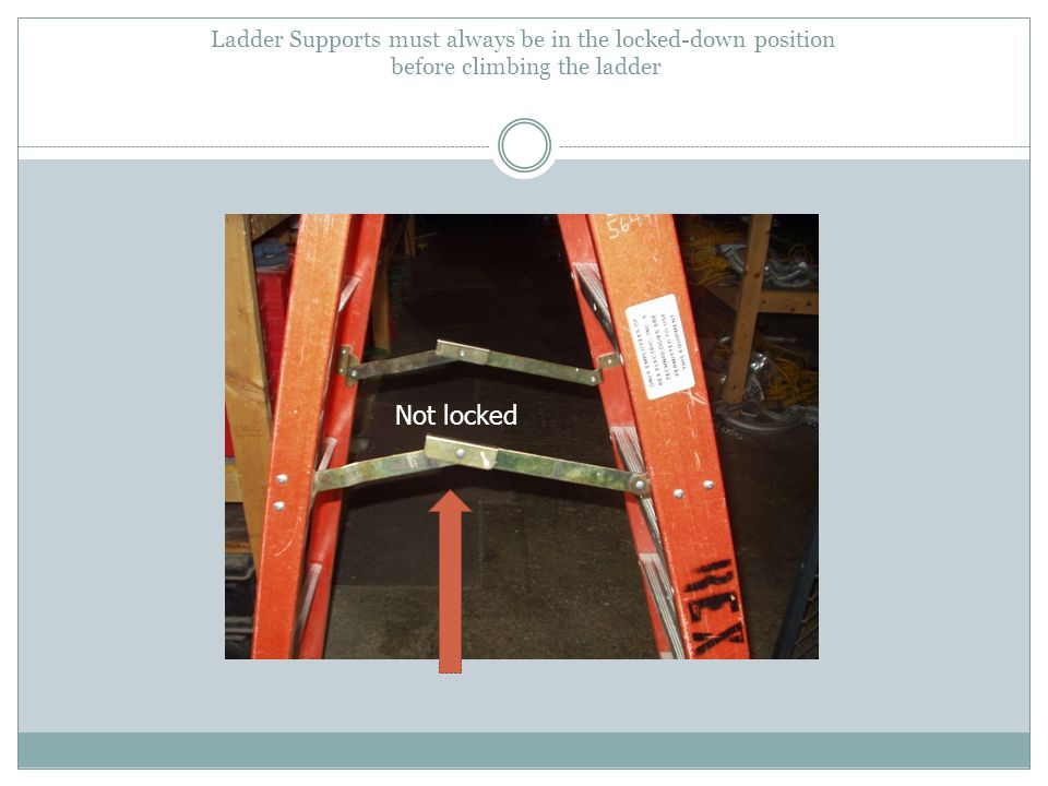 Ladder Supports must always be in the locked-down position before climbing the ladder