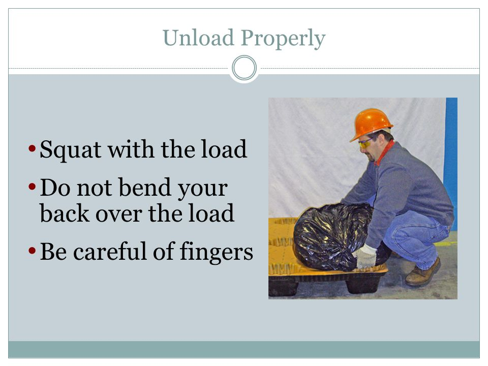 Do not bend your back over the load Be careful of fingers
