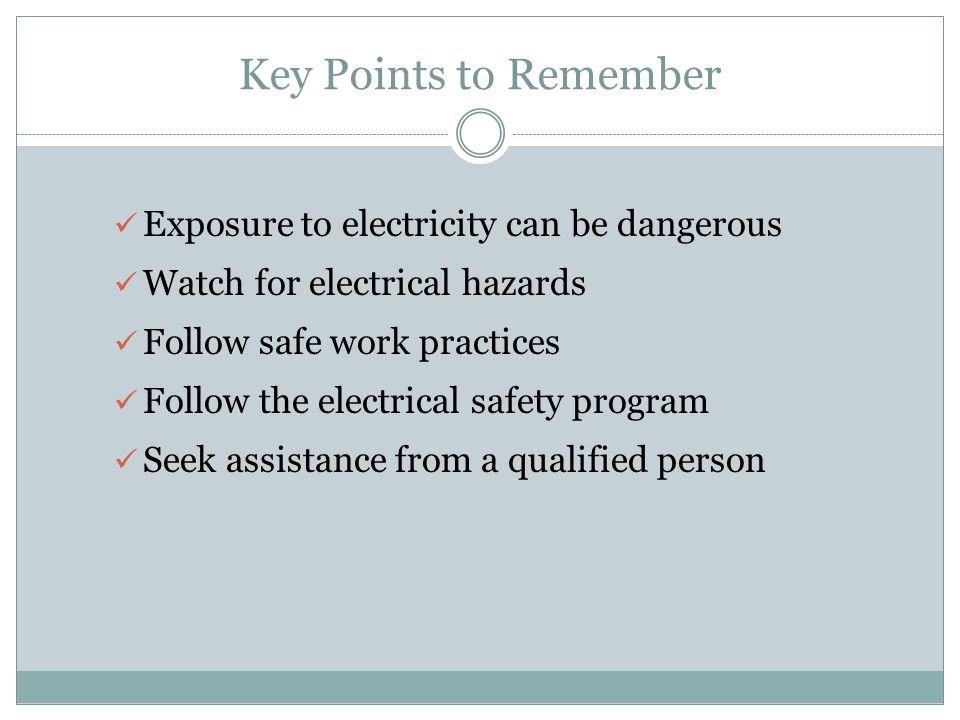 Key Points to Remember Exposure to electricity can be dangerous