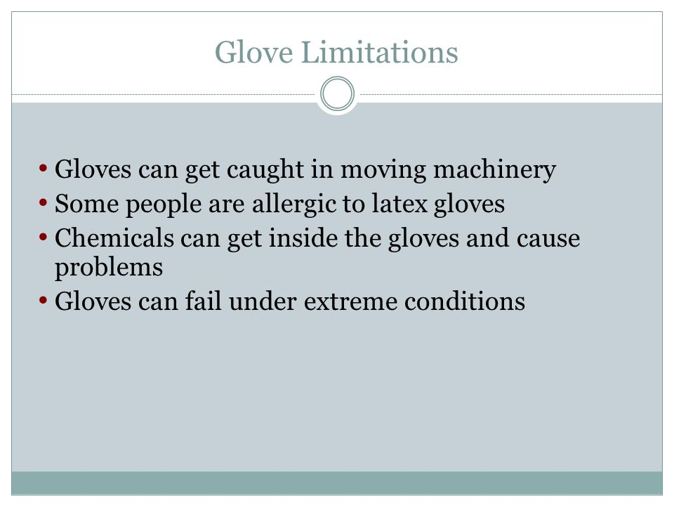 Glove Limitations Gloves can get caught in moving machinery