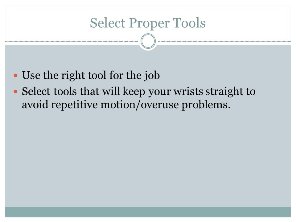 Select Proper Tools Use the right tool for the job