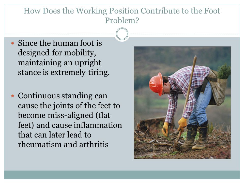 How Does the Working Position Contribute to the Foot Problem