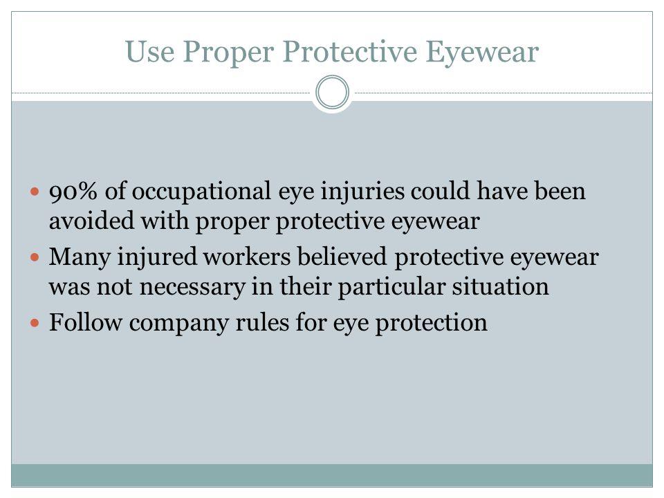 Use Proper Protective Eyewear
