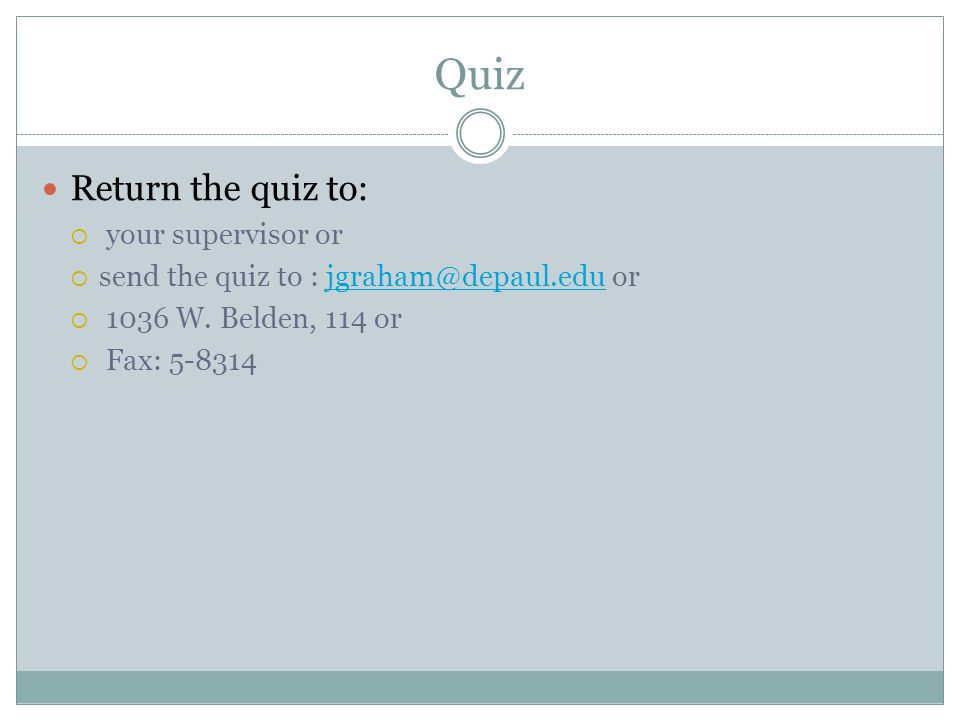 Quiz Return the quiz to: your supervisor or