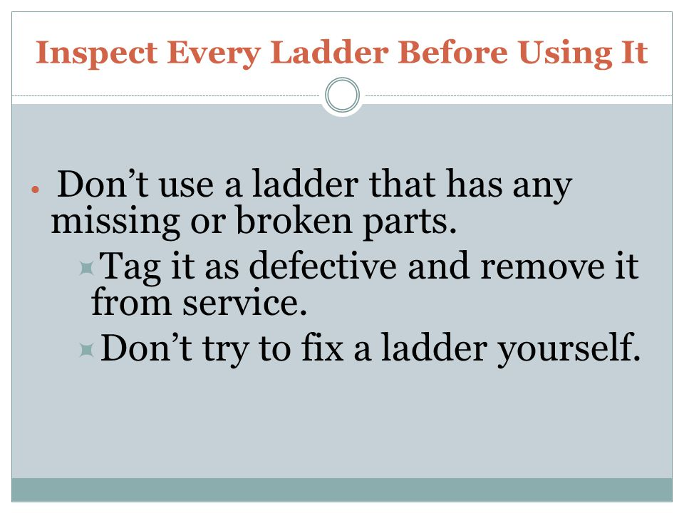 Inspect Every Ladder Before Using It