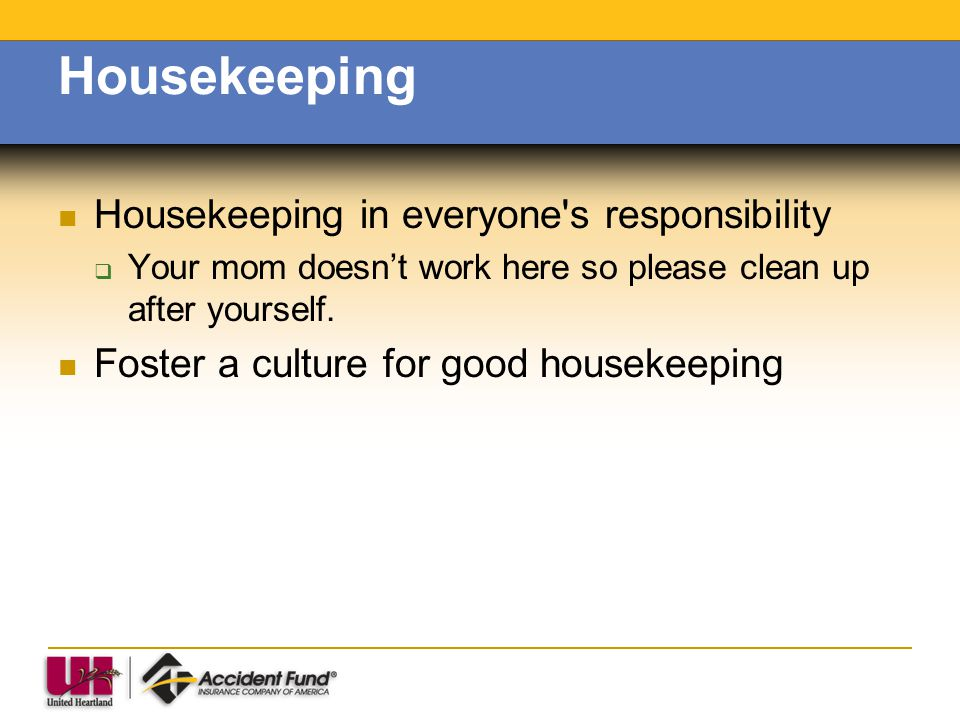 Housekeeping Housekeeping in everyone s responsibility