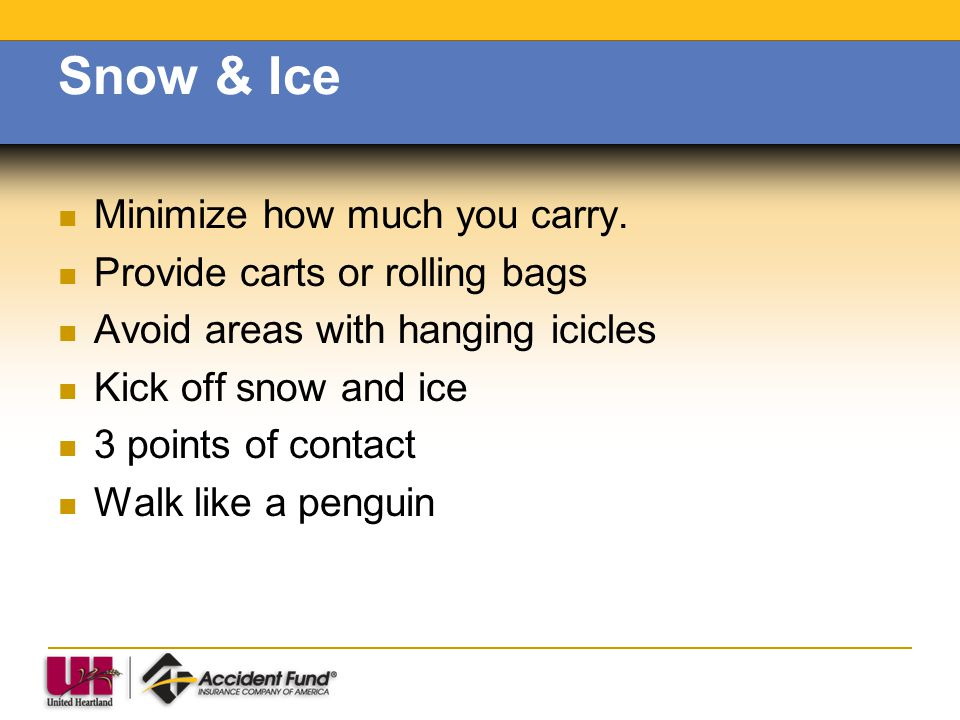 Snow & Ice Minimize how much you carry. Provide carts or rolling bags