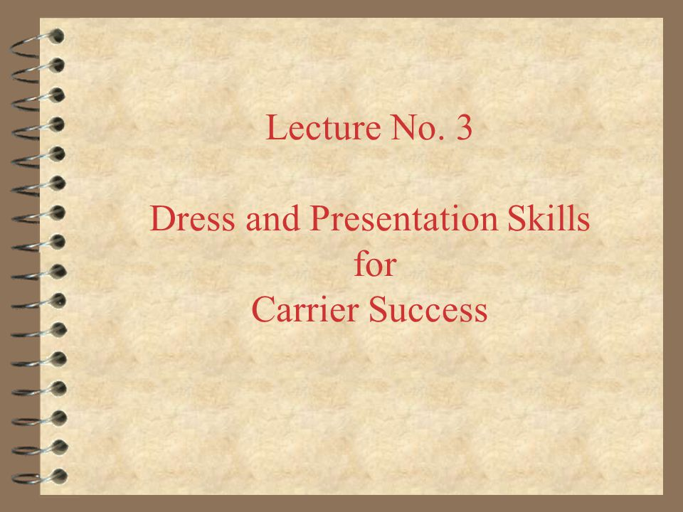 Lecture No. 3 Dress and Presentation Skills for Carrier Success