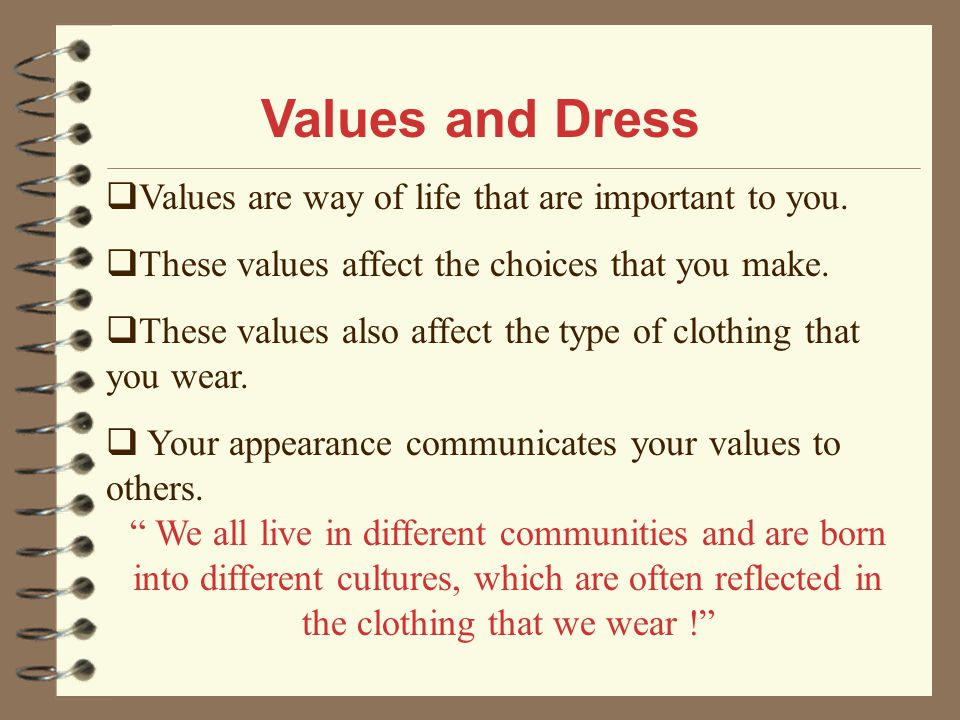 Values and Dress Values are way of life that are important to you.