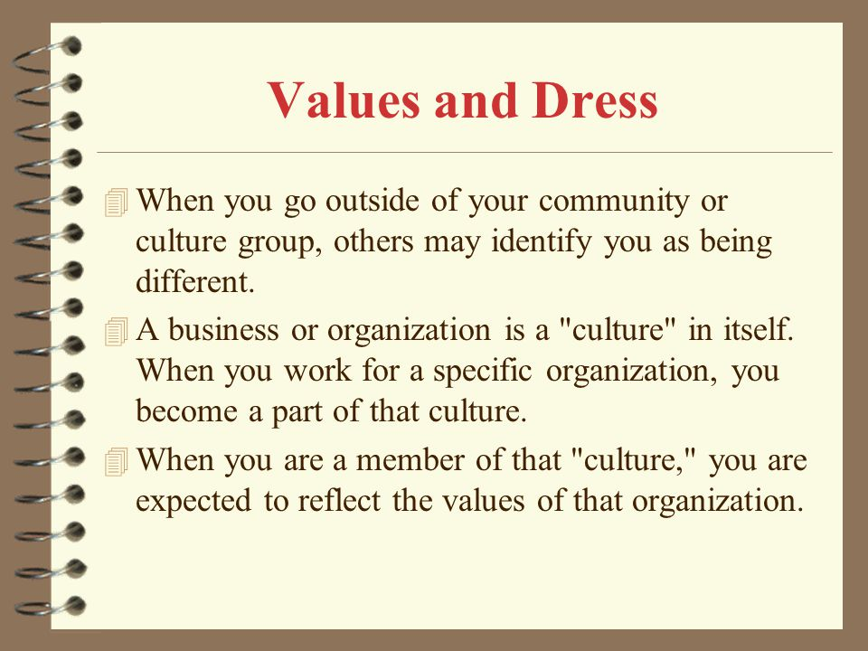 Values and Dress When you go outside of your community or culture group, others may identify you as being different.