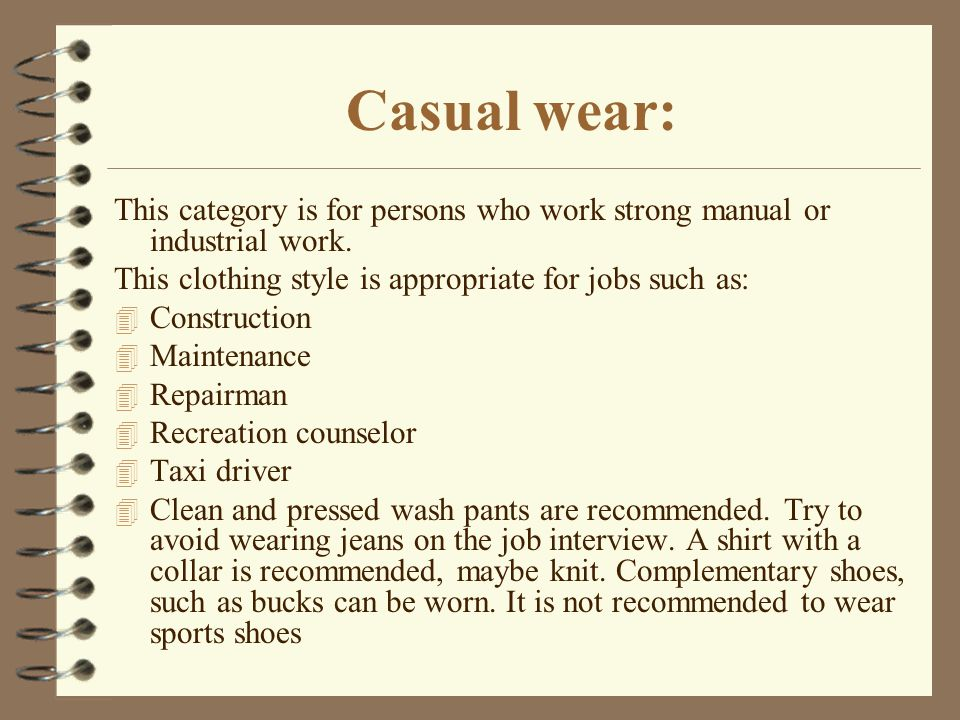Casual wear: This category is for persons who work strong manual or industrial work. This clothing style is appropriate for jobs such as: