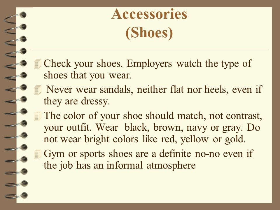 Accessories (Shoes) Check your shoes. Employers watch the type of shoes that you wear.