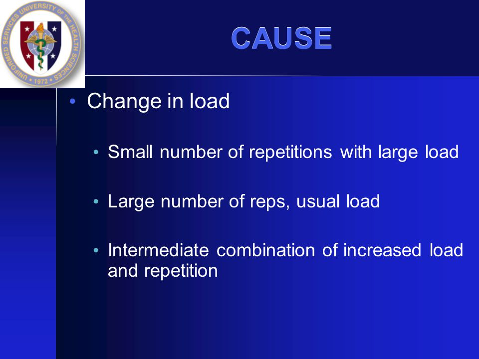 CAUSE Change in load Small number of repetitions with large load