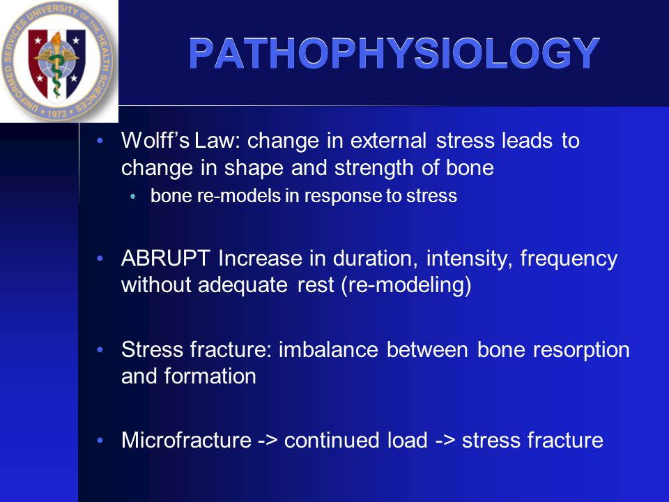 PATHOPHYSIOLOGY Wolff's Law: change in external stress leads to change in shape and strength of bone.