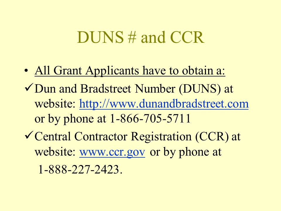 DUNS # and CCR All Grant Applicants have to obtain a: