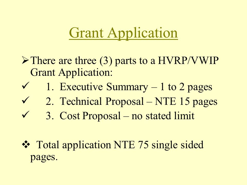 Grant Application There are three (3) parts to a HVRP/VWIP Grant Application: 1. Executive Summary – 1 to 2 pages.