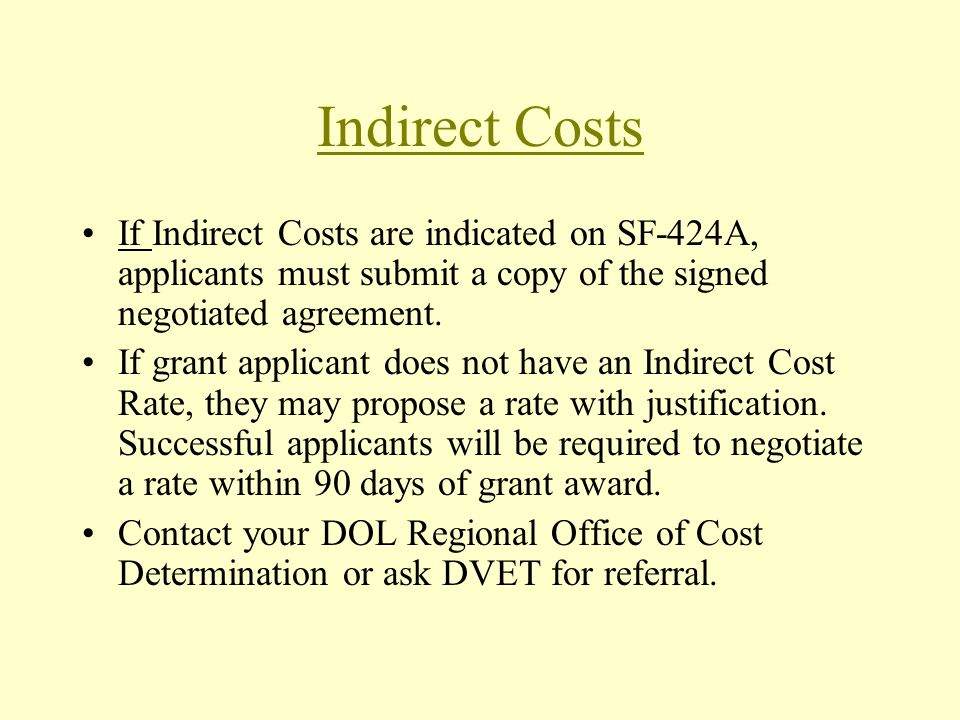 Indirect Costs If Indirect Costs are indicated on SF-424A, applicants must submit a copy of the signed negotiated agreement.
