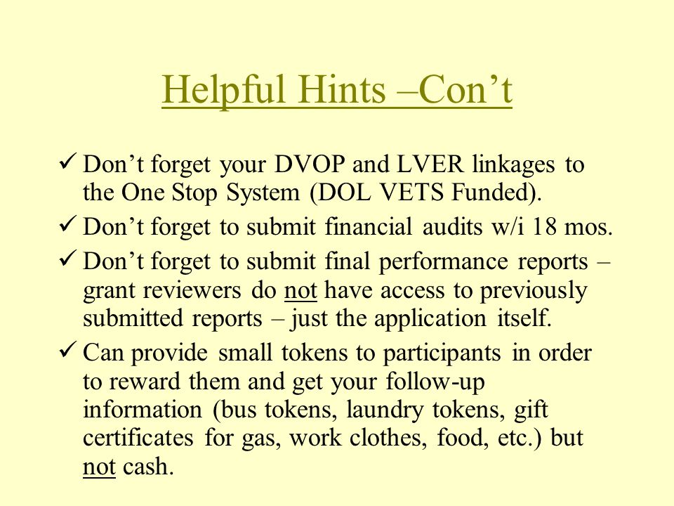 Helpful Hints –Con't Don't forget your DVOP and LVER linkages to the One Stop System (DOL VETS Funded).