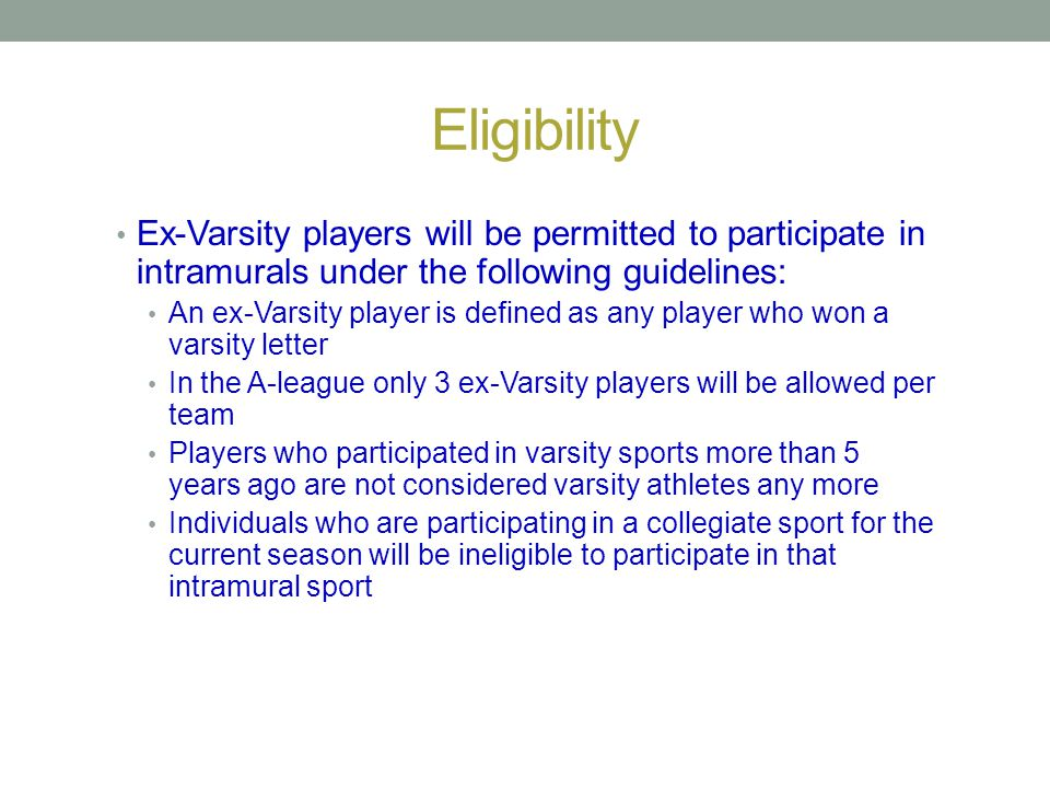 Eligibility Ex-Varsity players will be permitted to participate in intramurals under the following guidelines: