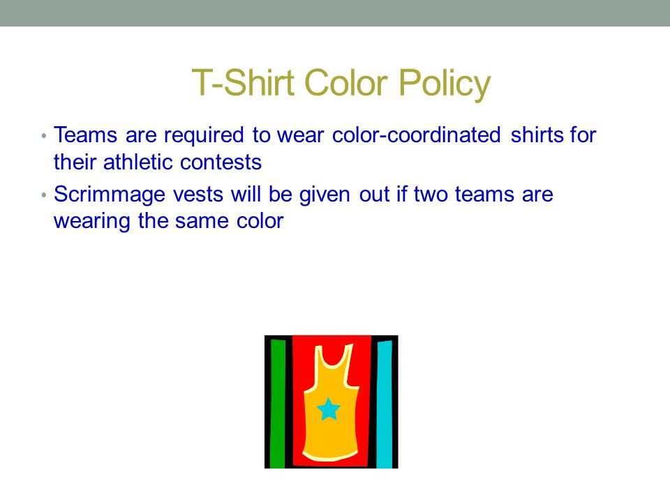 T-Shirt Color Policy Teams are required to wear color-coordinated shirts for their athletic contests.