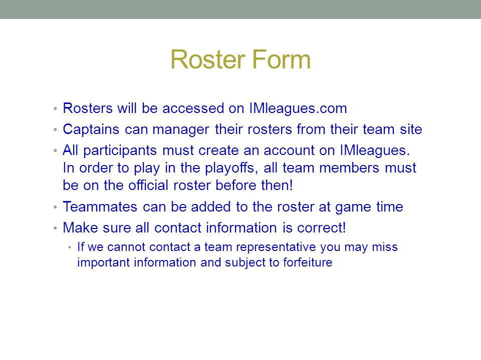 Roster Form Rosters will be accessed on IMleagues.com