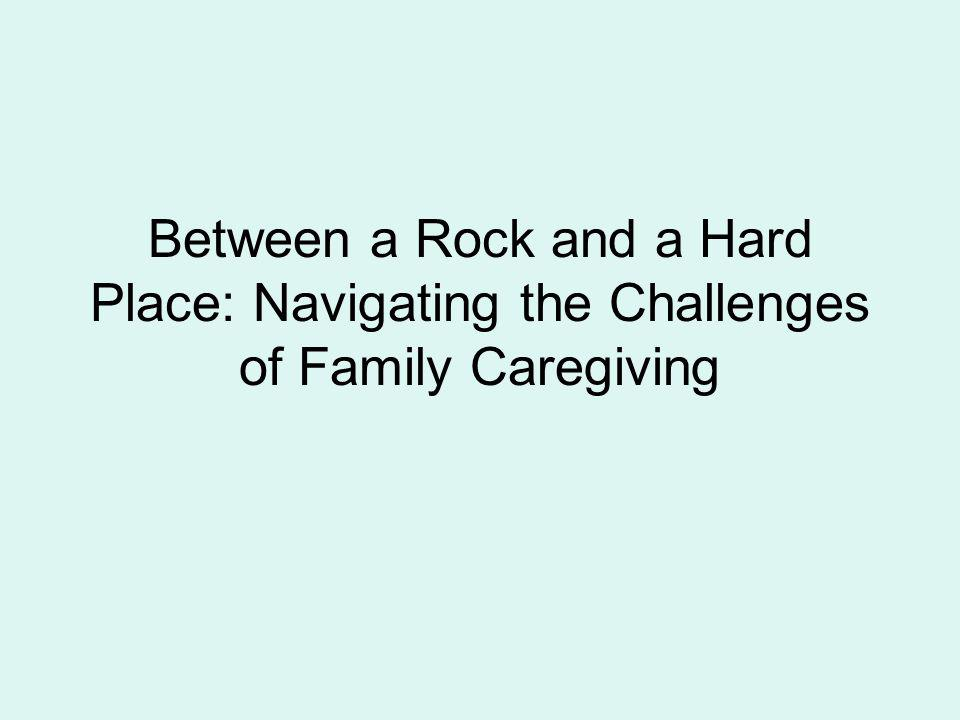 Between a Rock and a Hard Place: Navigating the Challenges of Family Caregiving