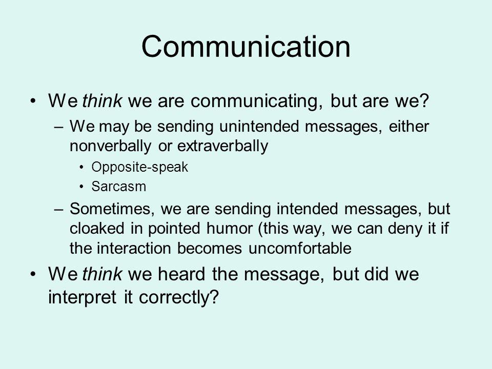 Communication We think we are communicating, but are we