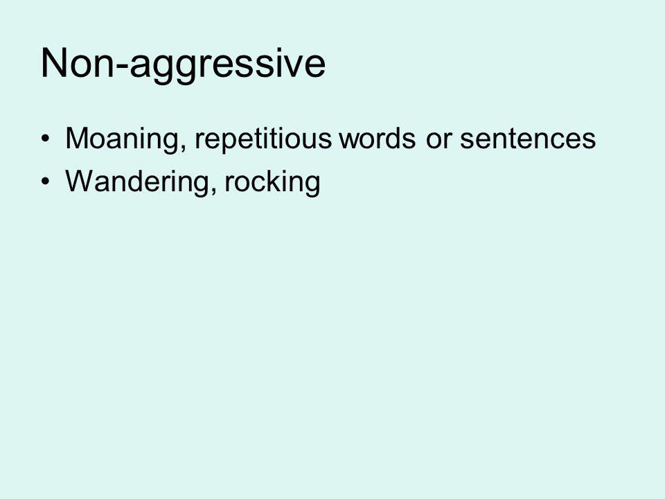 Non-aggressive Moaning, repetitious words or sentences