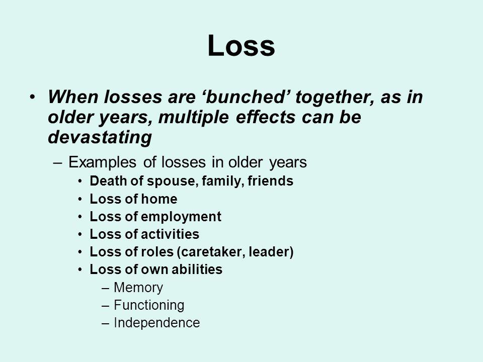 Loss When losses are 'bunched' together, as in older years, multiple effects can be devastating.