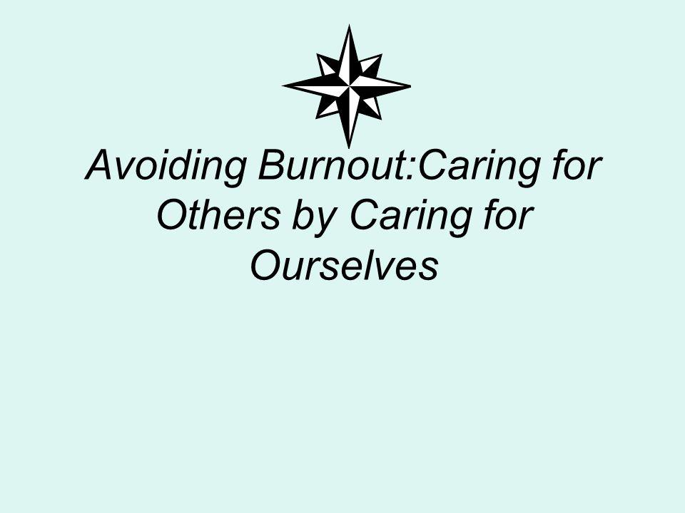 Avoiding Burnout:Caring for Others by Caring for Ourselves