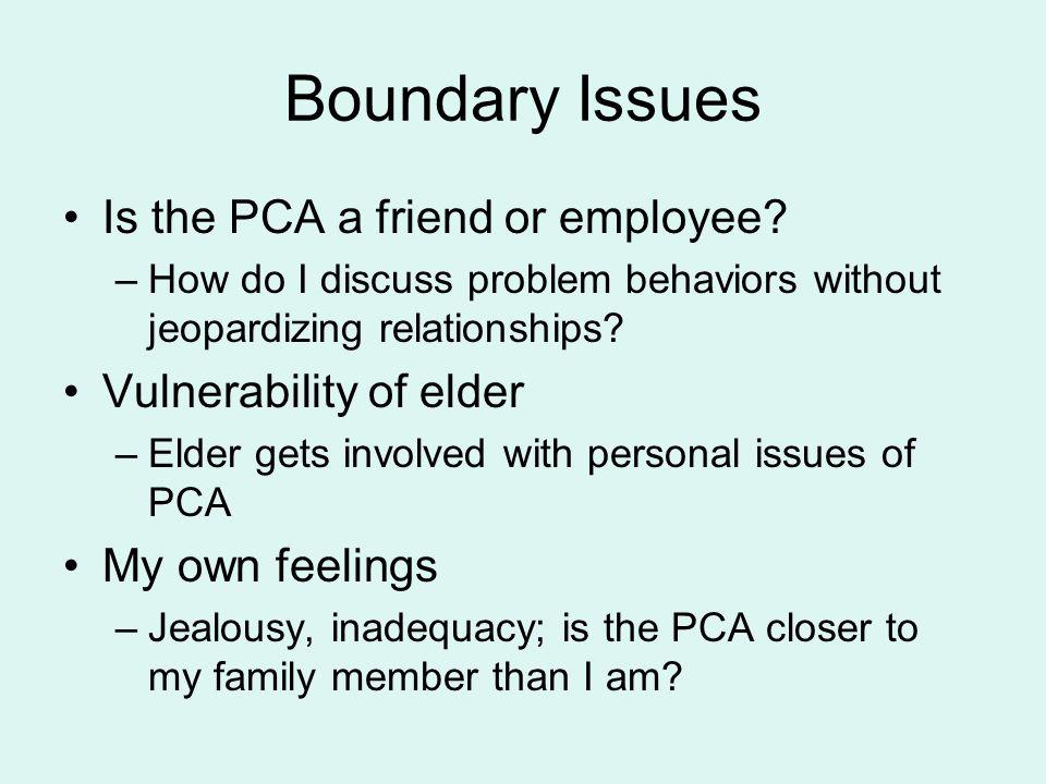 Boundary Issues Is the PCA a friend or employee