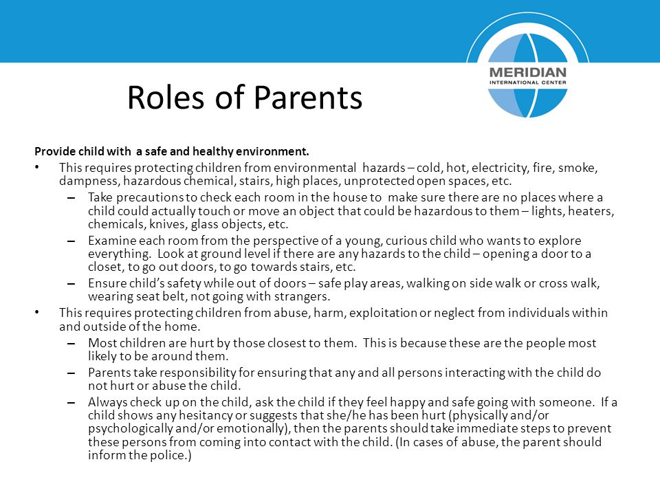 Roles of Parents Provide child with a safe and healthy environment.