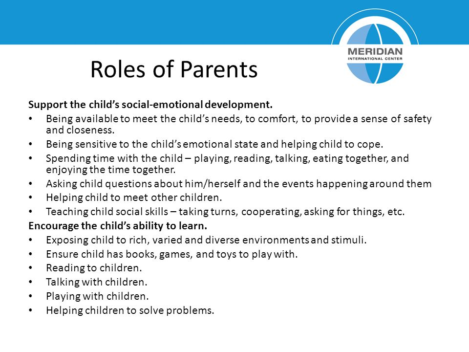 Roles of Parents . Support the child's social-emotional development.